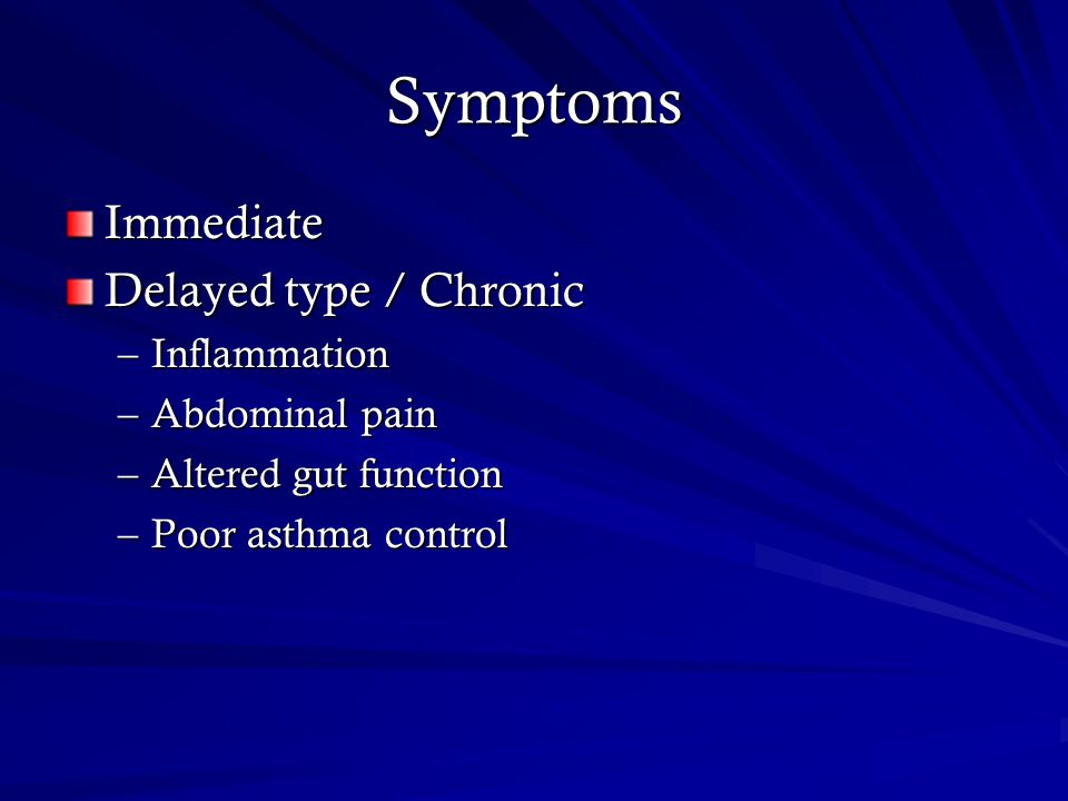 Symptoms Immediate Delayed type / Chronic –Inflammation –Abdominal pain –Altered gut function –Poor asthma control