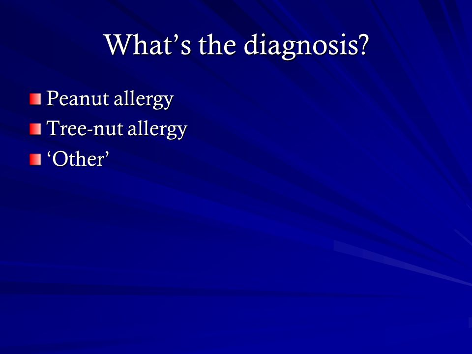 What's the diagnosis? Peanut allergy Tree-nut allergy 'Other'