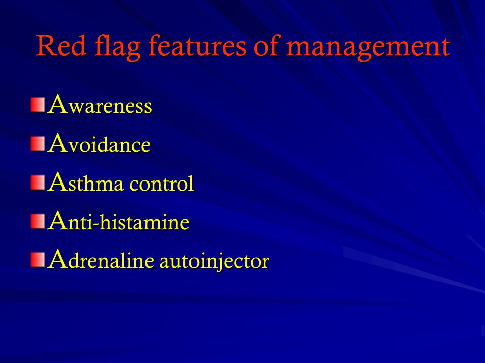 Red flag features of management A wareness A voidance A sthma control A nti-histamine A drenaline autoinjector