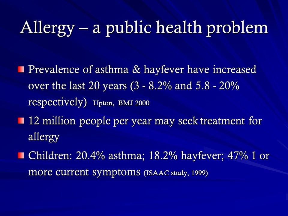 Allergy – a public health problem Prevalence of asthma & hayfever have increased over the last 20 years (3 - 8.2% and 5.8 - 20% respectively) Upton, B