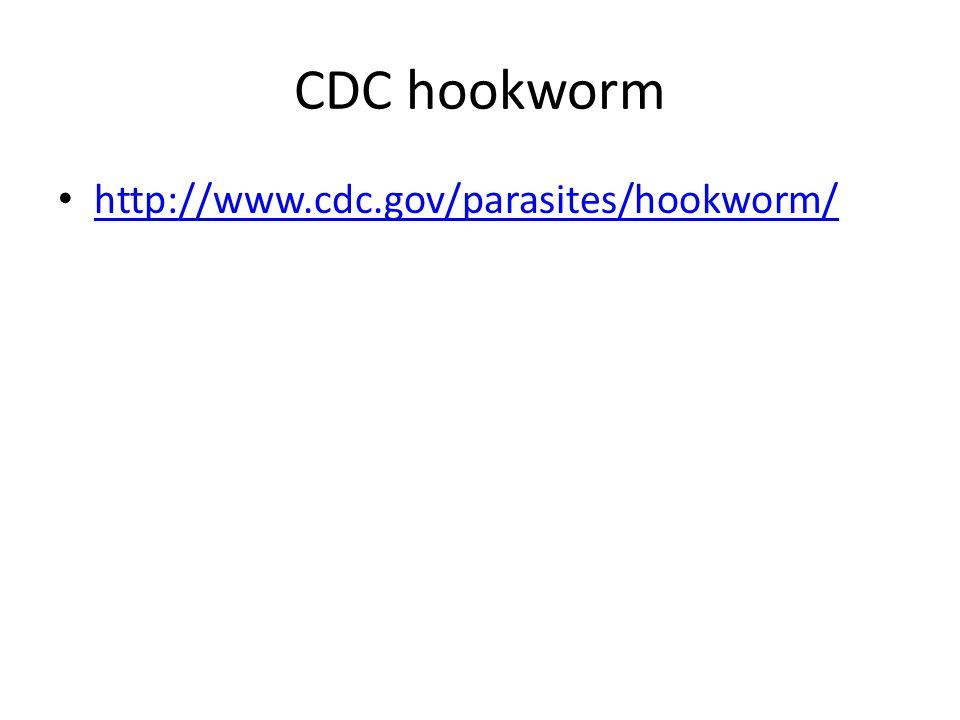 CDC hookworm http://www.cdc.gov/parasites/hookworm/