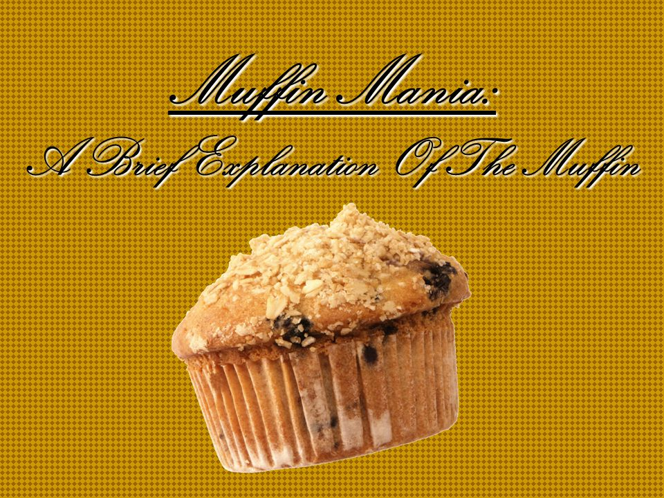 Muffin Mania: A Brief Explanation Of The Muffin
