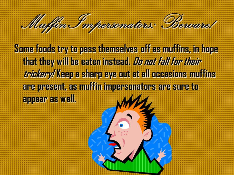 Muffin Impersonators: Beware.
