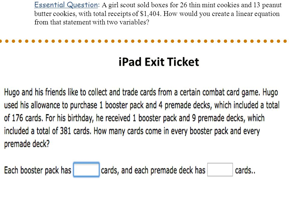 iPad Exit Ticket Essential Question: A girl scout sold boxes for 26 thin mint cookies and 13 peanut butter cookies, with total receipts of $1,404.