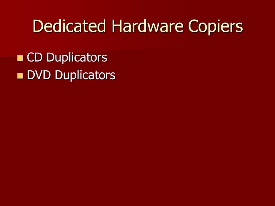 Dedicated Hardware Copiers CD Duplicators CD Duplicators DVD Duplicators DVD Duplicators