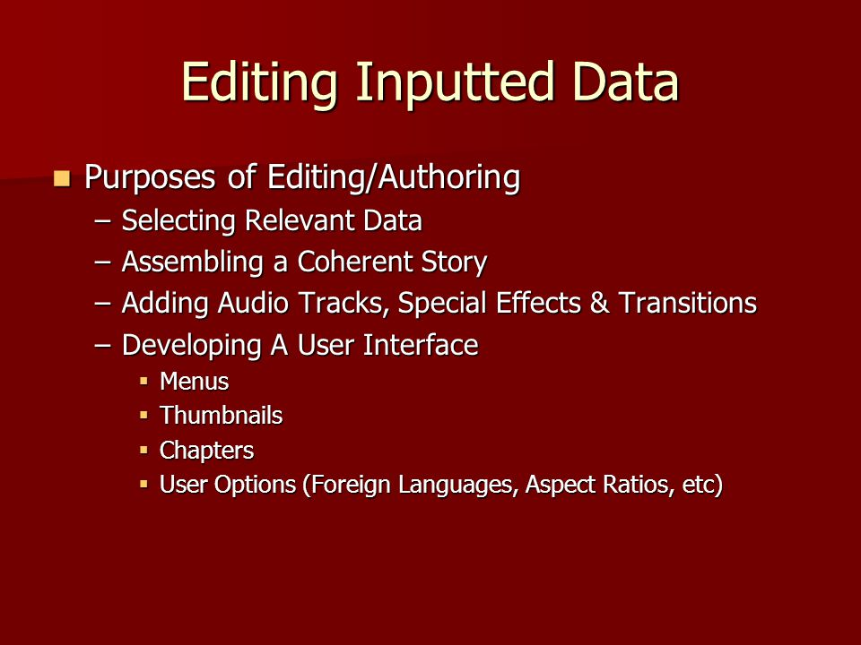 Editing Inputted Data Purposes of Editing/Authoring Purposes of Editing/Authoring –Selecting Relevant Data –Assembling a Coherent Story –Adding Audio