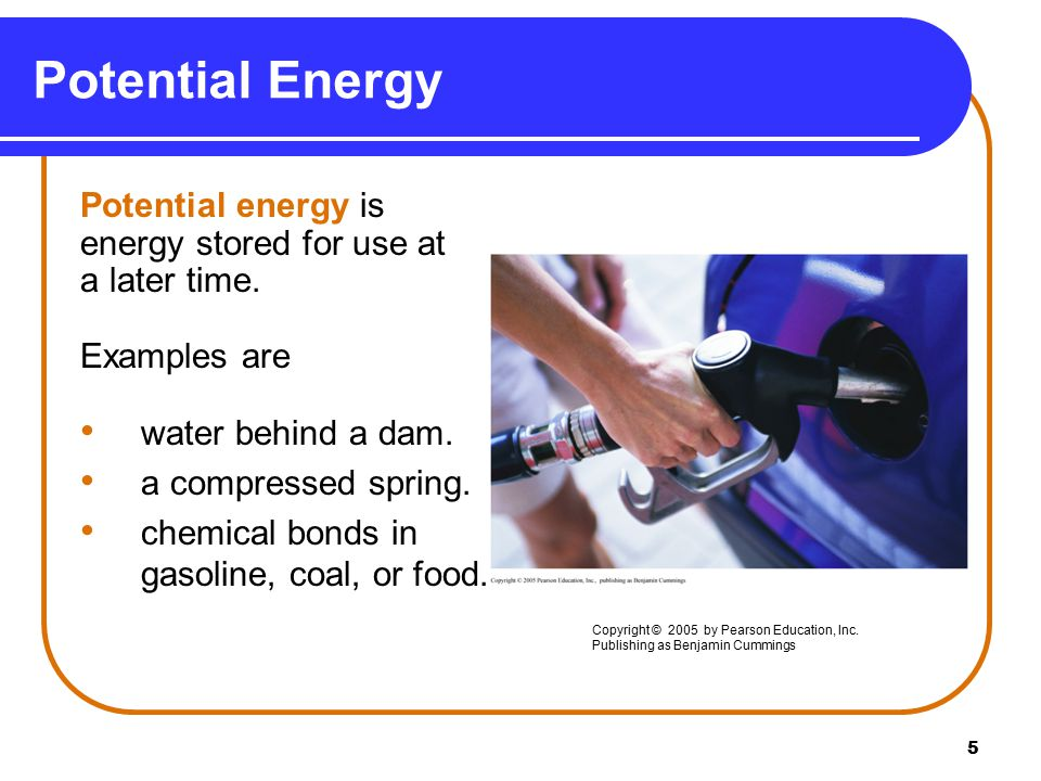 5 Potential Energy Potential energy is energy stored for use at a later time.