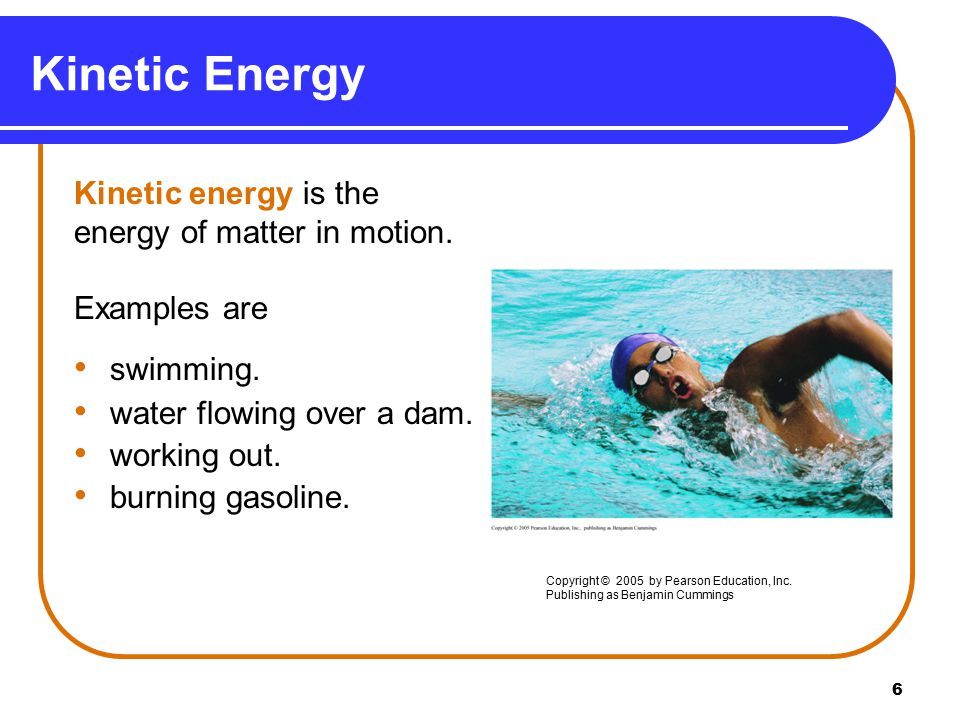 6 Kinetic Energy Kinetic energy is the energy of matter in motion.