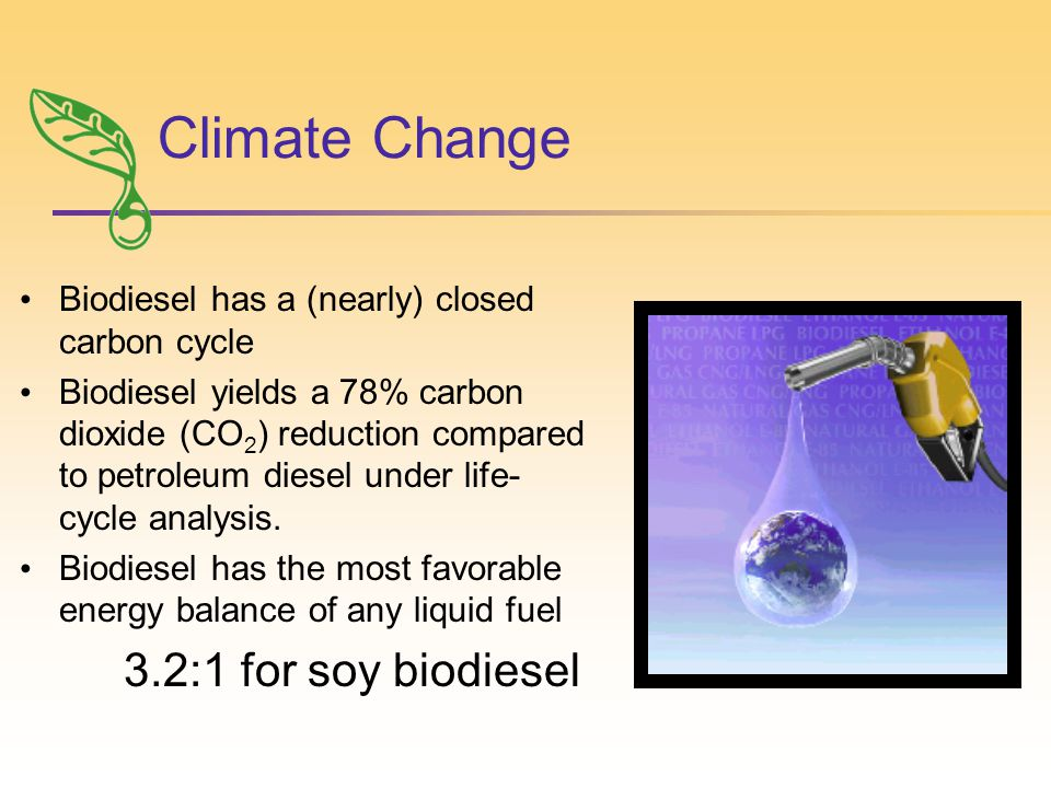 Climate Change Biodiesel has a (nearly) closed carbon cycle Biodiesel yields a 78% carbon dioxide (CO 2 ) reduction compared to petroleum diesel under life- cycle analysis.