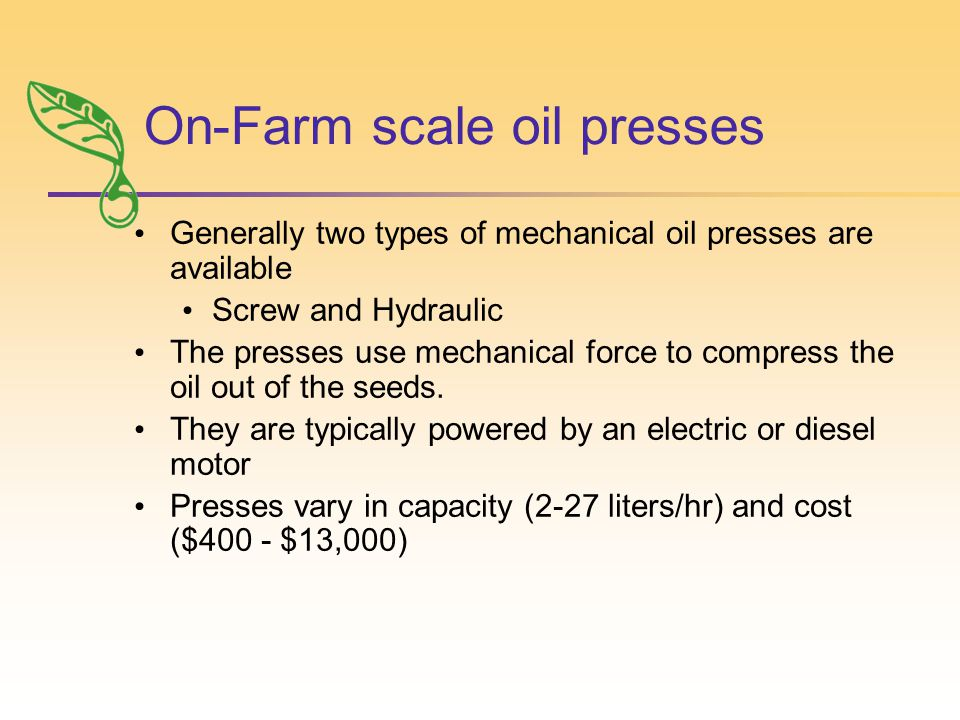 On-Farm scale oil presses Generally two types of mechanical oil presses are available Screw and Hydraulic The presses use mechanical force to compress the oil out of the seeds.