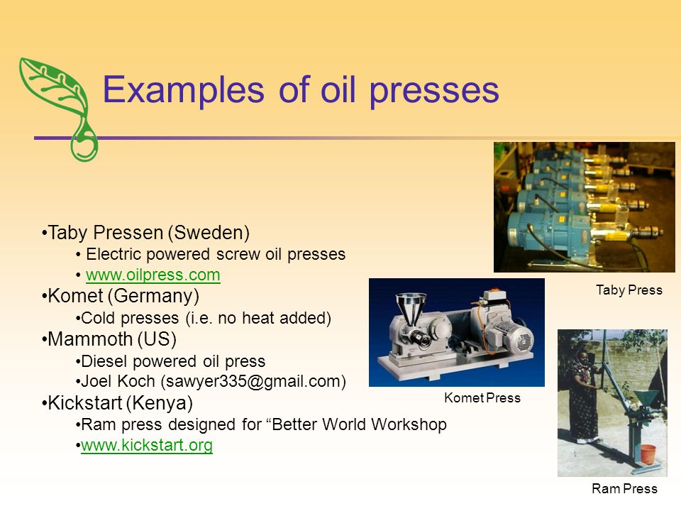Examples of oil presses Taby Pressen (Sweden) Electric powered screw oil presses www.oilpress.com Komet (Germany) Cold presses (i.e.