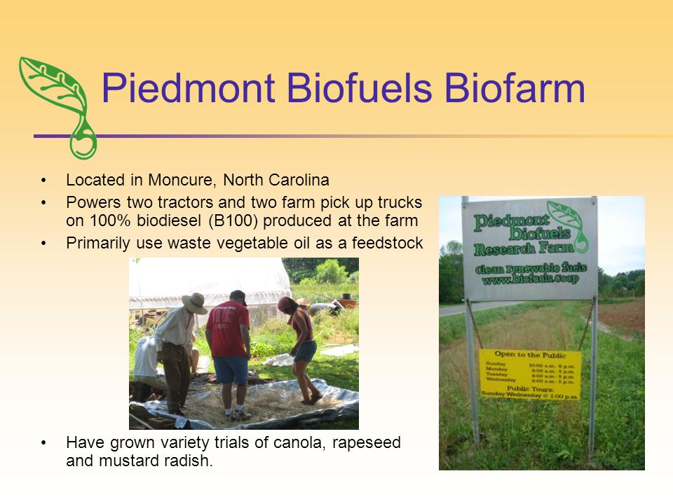 Located in Moncure, North Carolina Powers two tractors and two farm pick up trucks on 100% biodiesel (B100) produced at the farm Primarily use waste vegetable oil as a feedstock Have grown variety trials of canola, rapeseed and mustard radish.