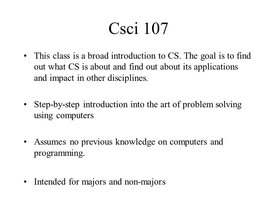 Csci 107 Goal: learn to think like a computer scientist Why??.