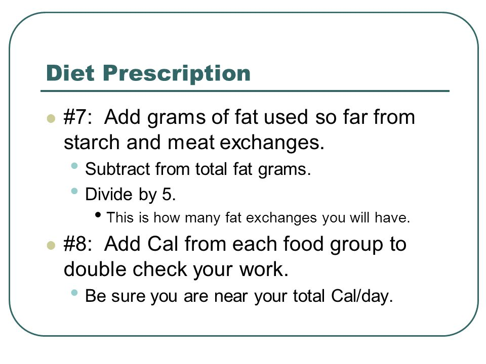 Diet Prescription #7: Add grams of fat used so far from starch and meat exchanges.