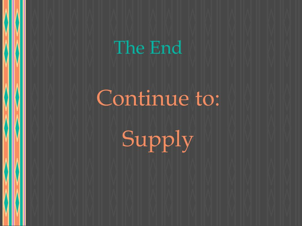 The End Continue to: Supply