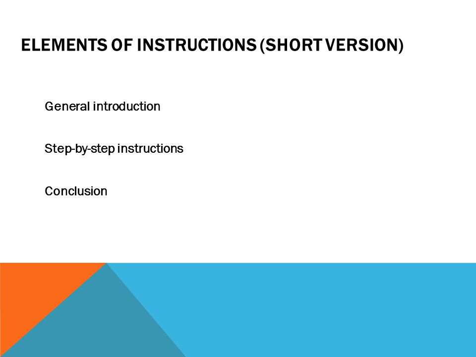 ELEMENTS OF INSTRUCTIONS (SHORT VERSION) General introduction Step-by-step instructions Conclusion