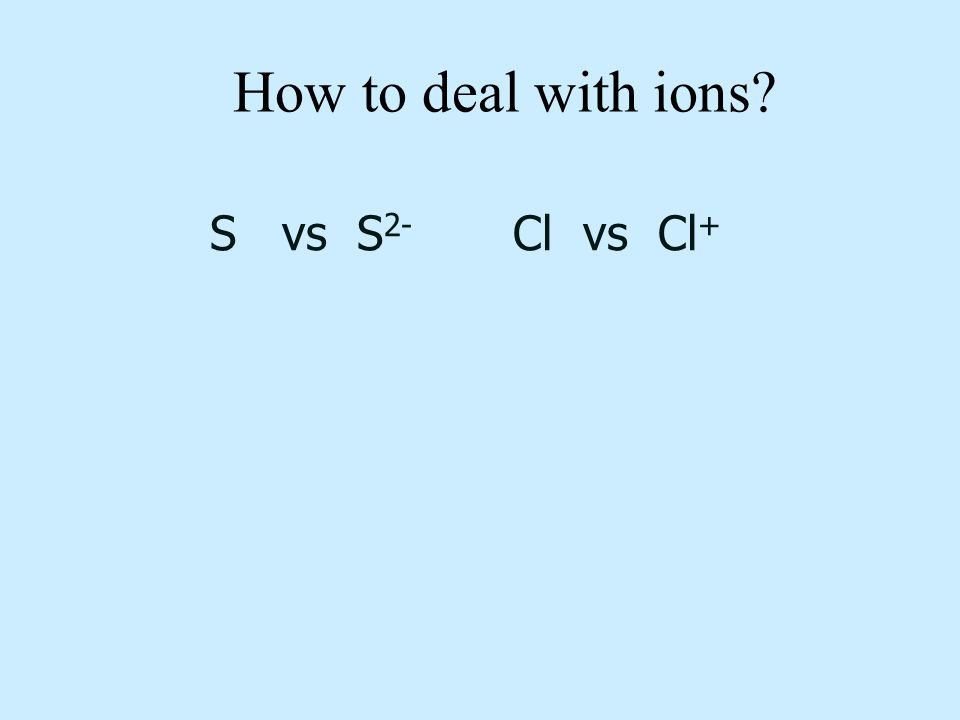 How to deal with ions? S vs S 2- Cl vs Cl +