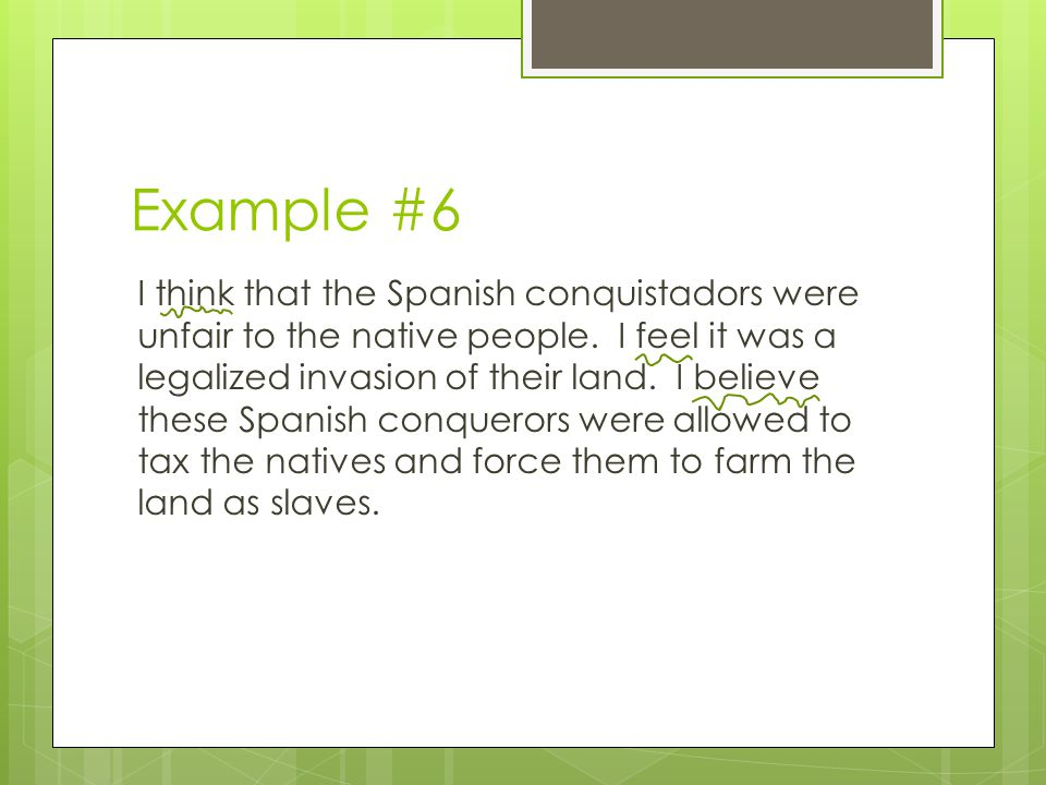 Example #6 I think that the Spanish conquistadors were unfair to the native people.
