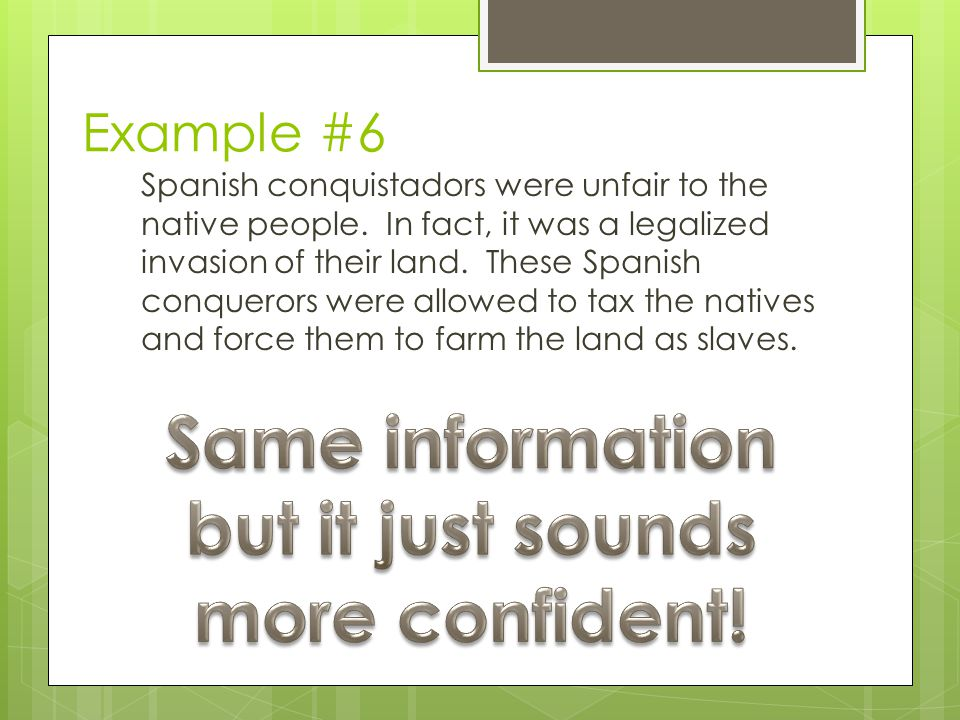 Example #6 Spanish conquistadors were unfair to the native people.