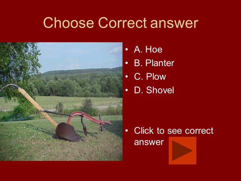 Choose Correct answer A. Hoe B. Planter C. Plow D. Shovel Click to see correct answer