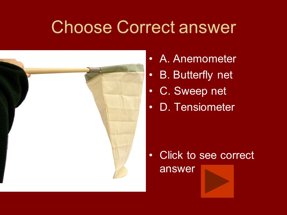 Choose Correct answer A. Anemometer B. Butterfly net C. Sweep net D. Tensiometer Click to see correct answer