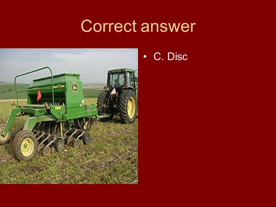 Correct answer C. Disc