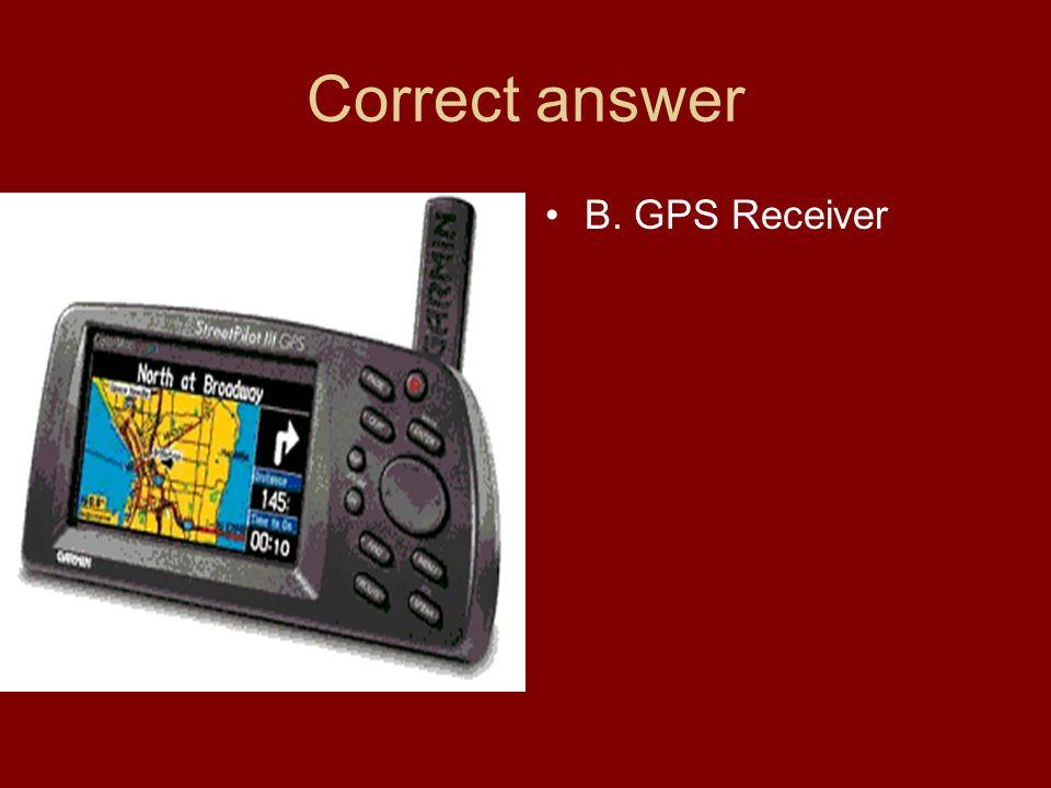 Correct answer B. GPS Receiver