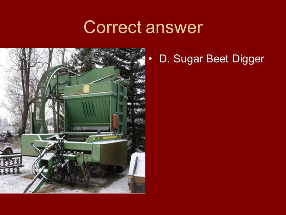 Correct answer D. Sugar Beet Digger