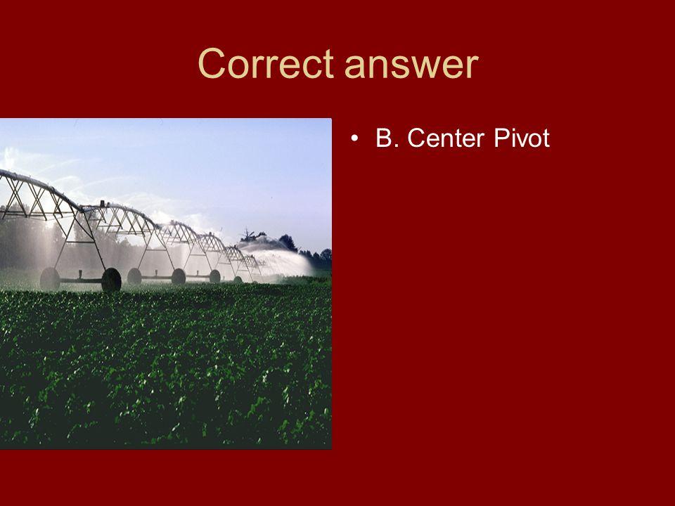 Correct answer B. Center Pivot