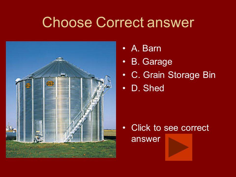 Choose Correct answer A. Barn B. Garage C. Grain Storage Bin D. Shed Click to see correct answer