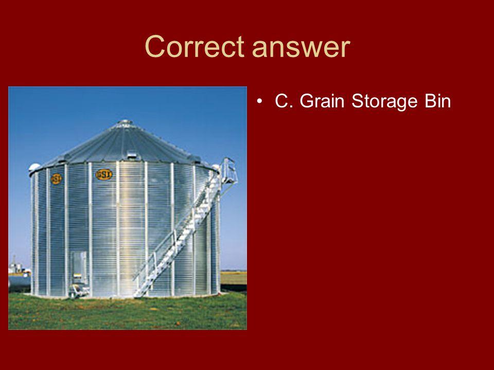 Correct answer C. Grain Storage Bin