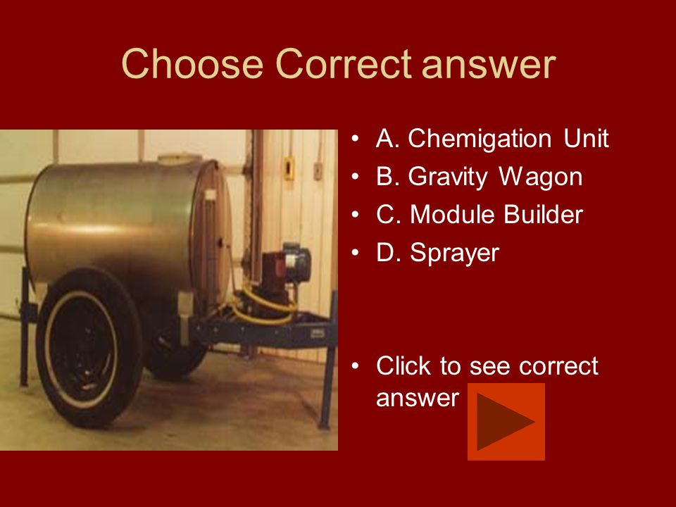 Choose Correct answer A. Chemigation Unit B. Gravity Wagon C. Module Builder D. Sprayer Click to see correct answer