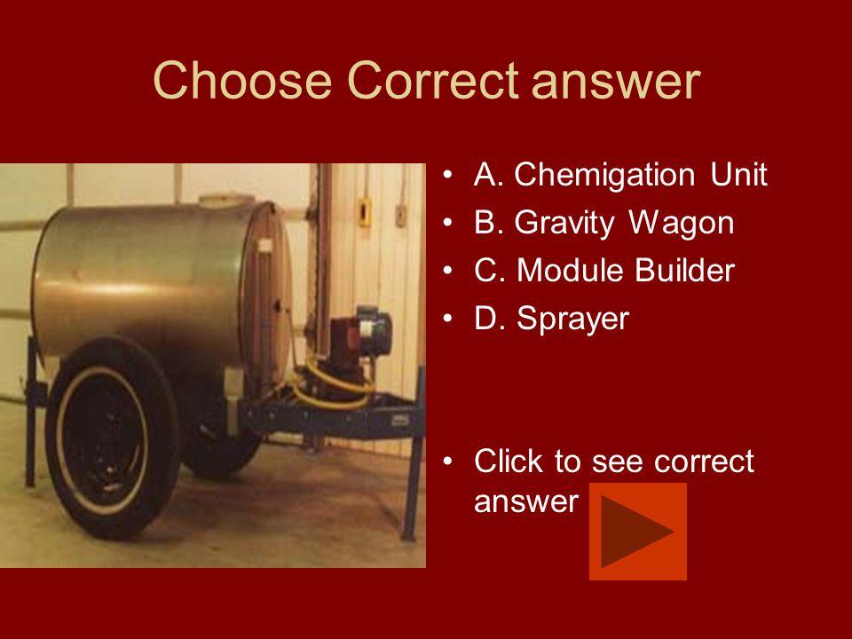 Choose Correct answer A. Chemigation Unit B. Gravity Wagon C.