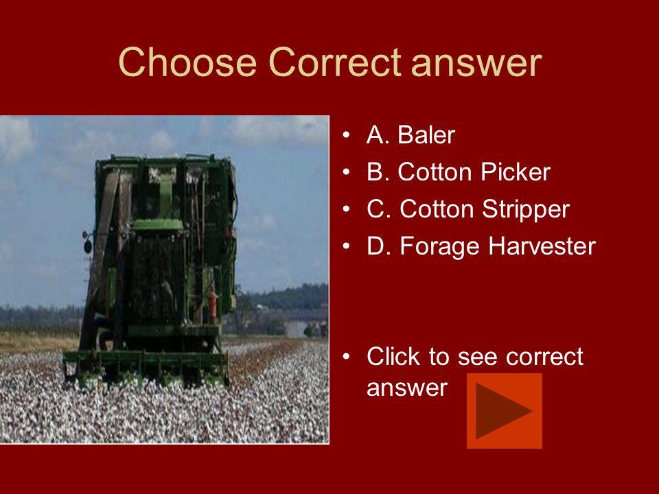 Choose Correct answer A. Baler B. Cotton Picker C.