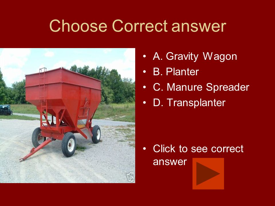 Choose Correct answer A. Gravity Wagon B. Planter C. Manure Spreader D. Transplanter Click to see correct answer
