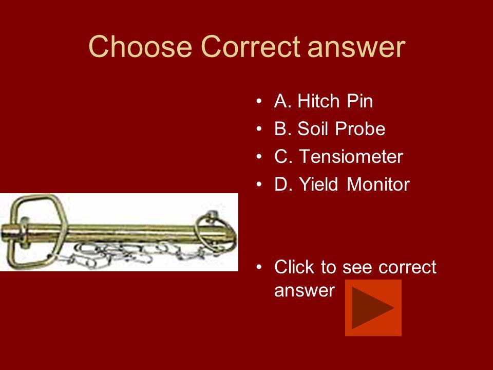 Choose Correct answer A. Hitch Pin B. Soil Probe C.