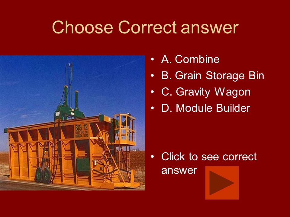 Choose Correct answer A. Combine B. Grain Storage Bin C. Gravity Wagon D. Module Builder Click to see correct answer