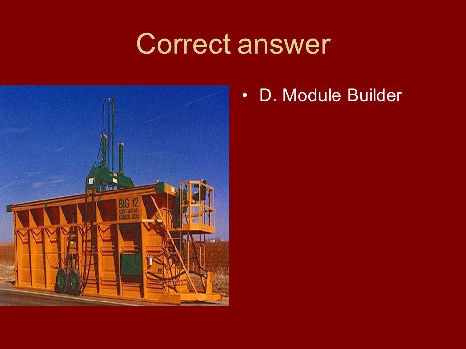 Correct answer D. Module Builder
