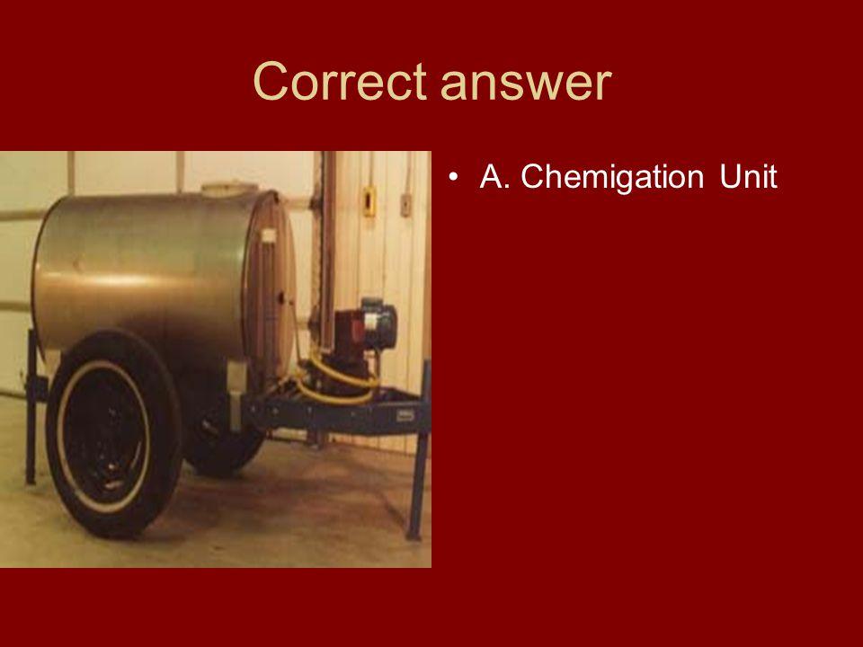 Correct answer A. Chemigation Unit