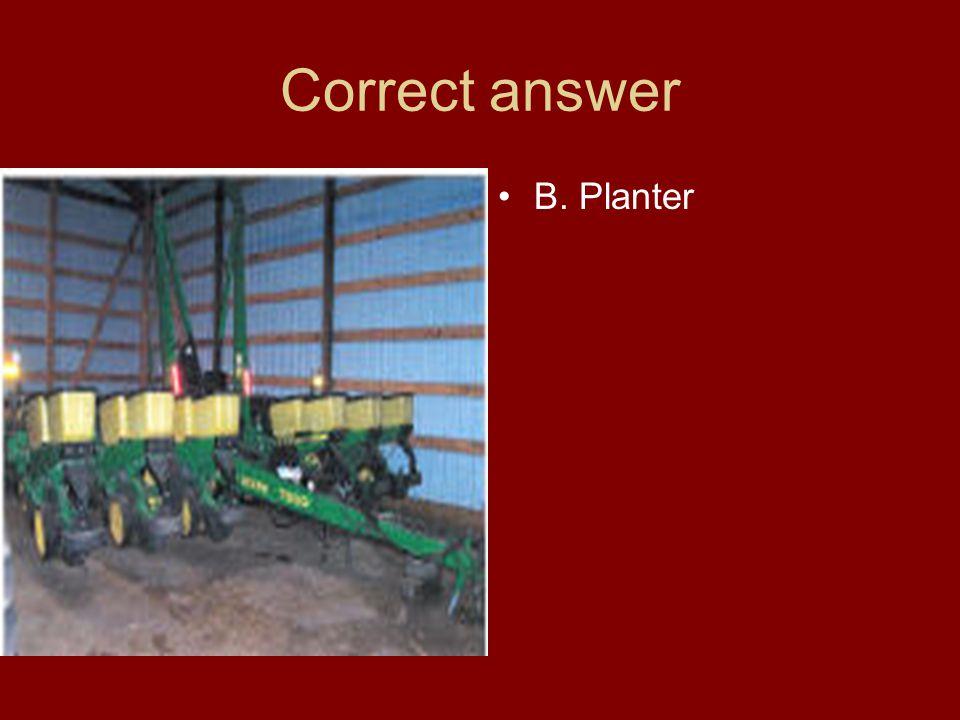 Correct answer B. Planter