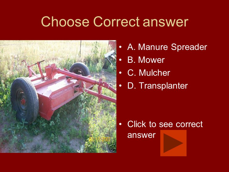Choose Correct answer A. Manure Spreader B. Mower C. Mulcher D. Transplanter Click to see correct answer