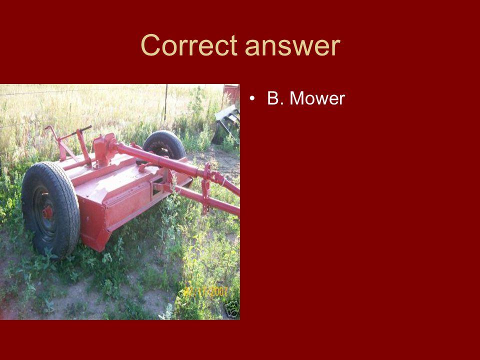 Correct answer B. Mower