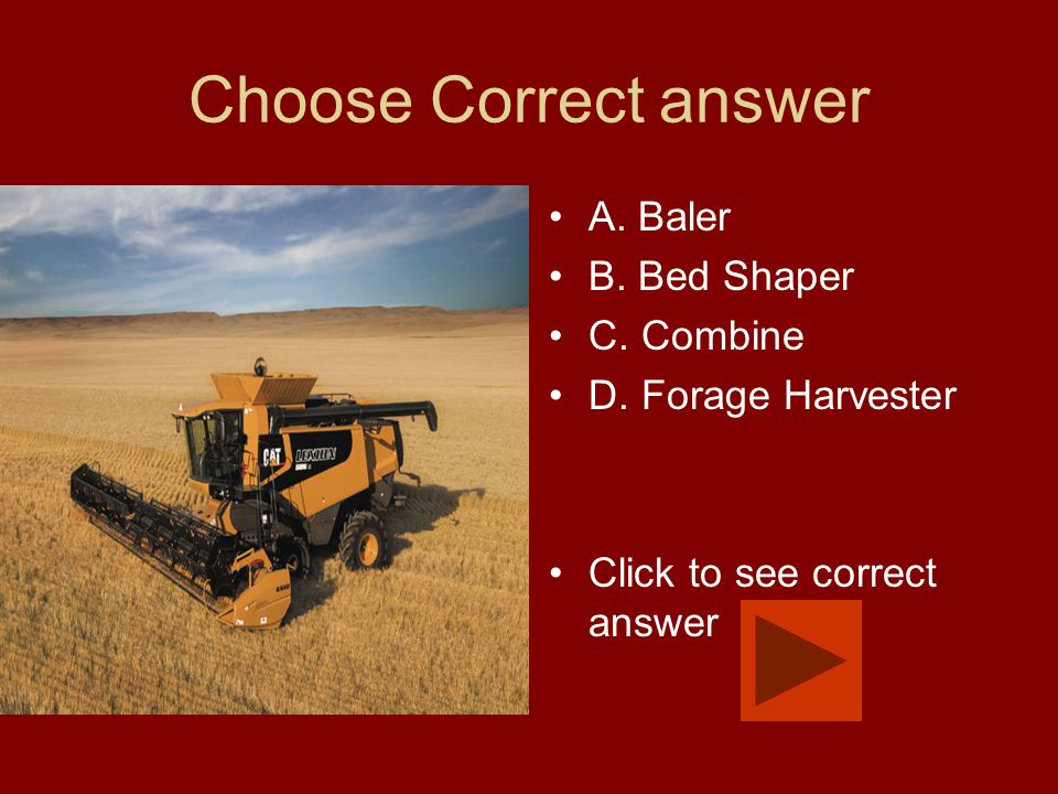 Choose Correct answer A. Baler B. Bed Shaper C. Combine D. Forage Harvester Click to see correct answer