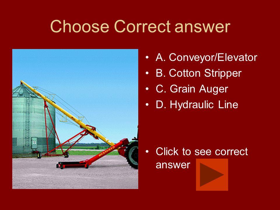 Choose Correct answer A. Conveyor/Elevator B. Cotton Stripper C.