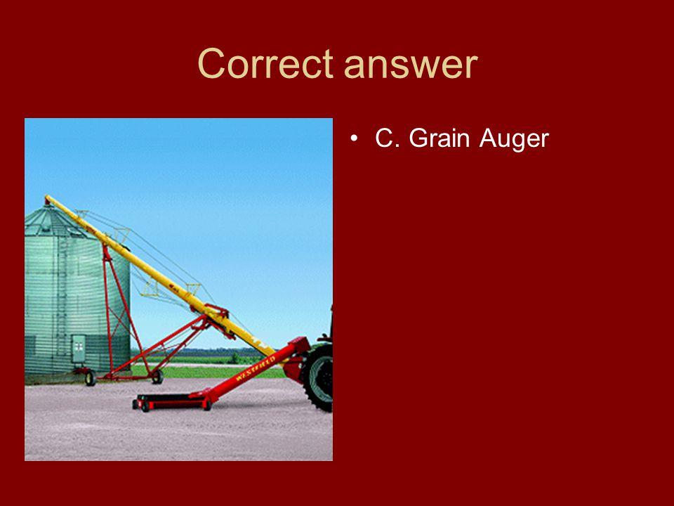 Correct answer C. Grain Auger