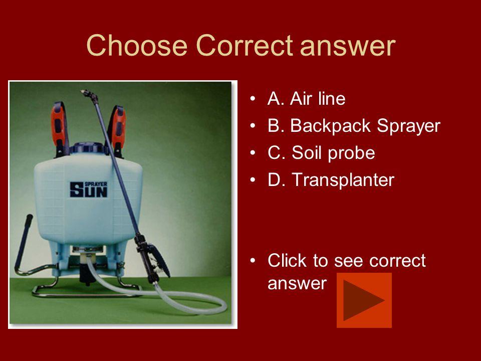 Choose Correct answer A. Air line B. Backpack Sprayer C.