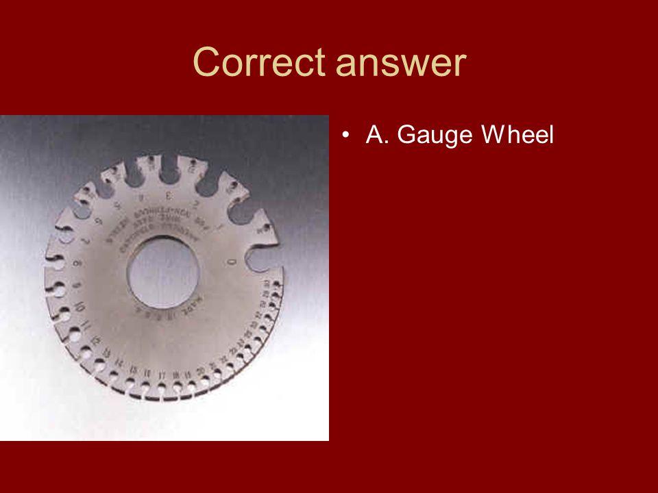 Correct answer A. Gauge Wheel