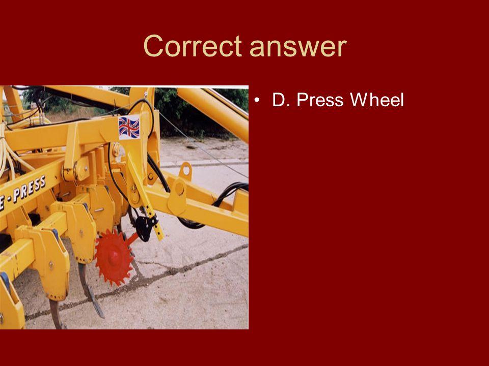 Correct answer D. Press Wheel