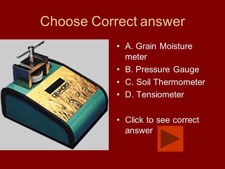 Choose Correct answer A. Grain Moisture meter B. Pressure Gauge C.