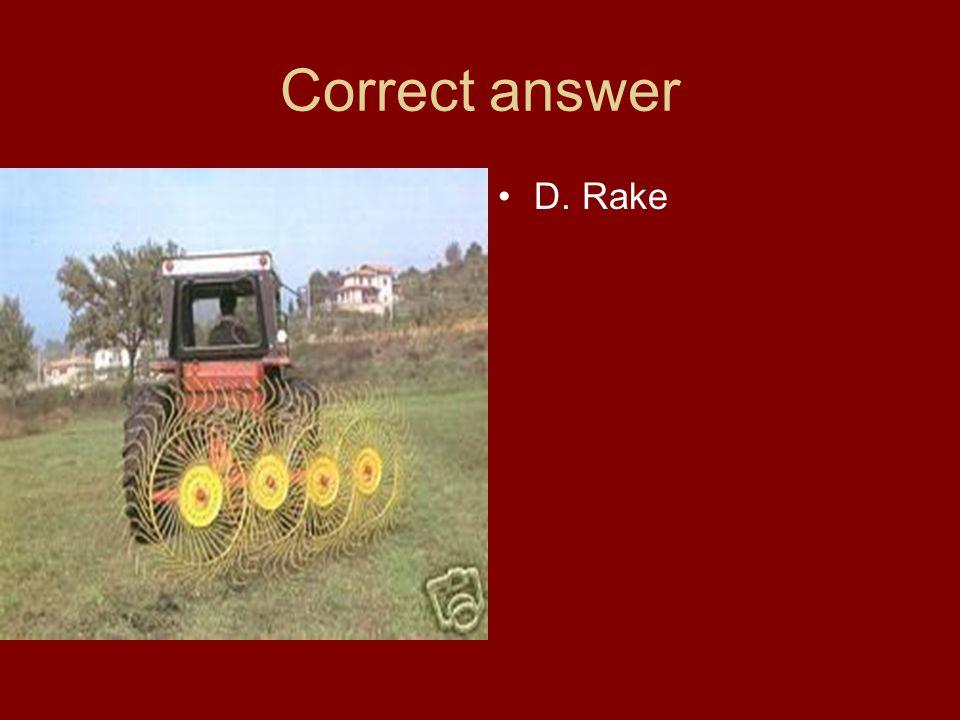 Correct answer D. Rake